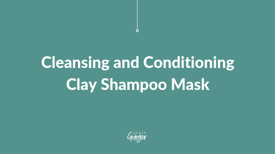 Cleansing and Conditioning Clay Shampoo Mask