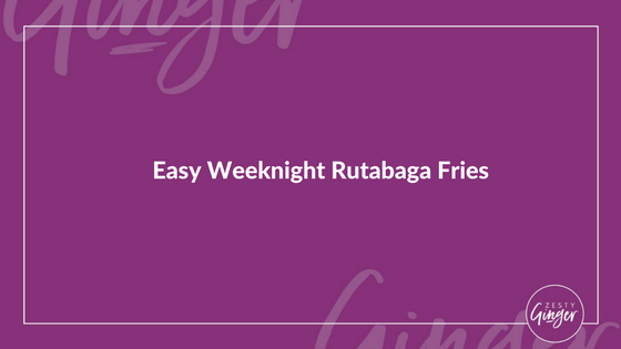 Easy Weeknight Rutabaga Fries