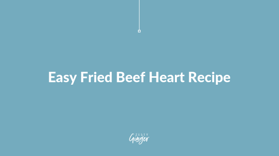 Easy Fried Beef Heart Recipe