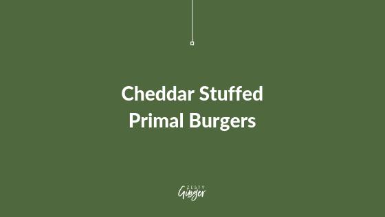 Cheddar Stuffed Primal Burgers
