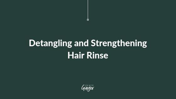 Detangling and Strengthening Hair Rinse