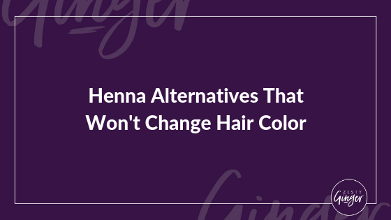 Henna Alternatives That Won't Change Hair Color