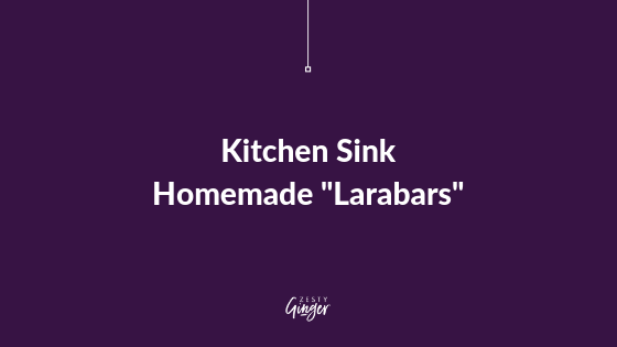 "Kitchen Sink Homemade ""Larabars"""