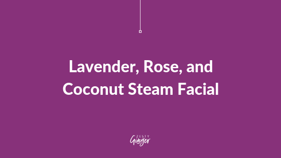 Lavender, Rose, and Coconut Steam Facial