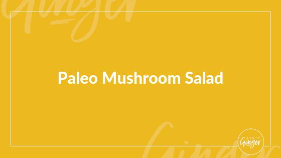 Paleo Mushroom Salad