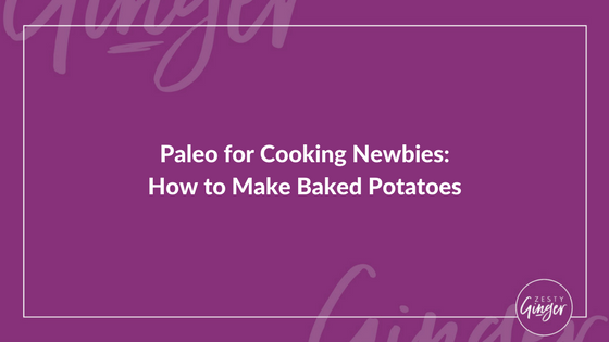 Paleo for Cooking Newbies: How to Make Baked Potatoes