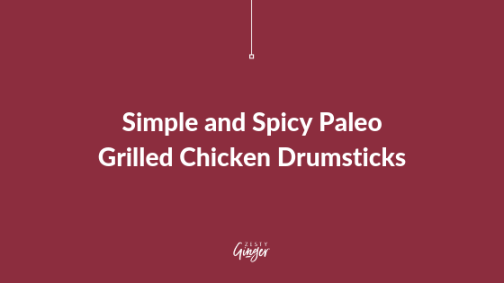 Simple and Spicy Paleo Grilled Chicken Drumsticks