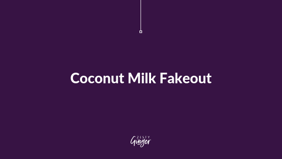 Coconut Milk Fakeout