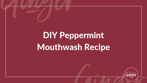 DIY Peppermint Mouthwash Recipe