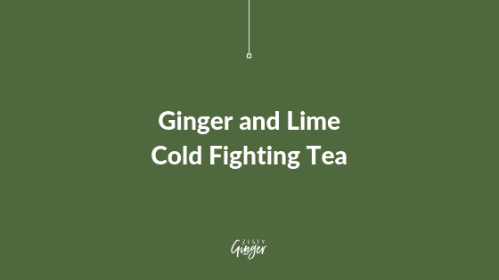 Ginger and Lime Cold Fighting Tea