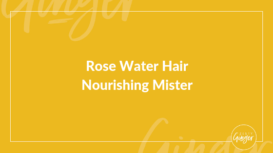 Rose Water Hair Nourishing Mister