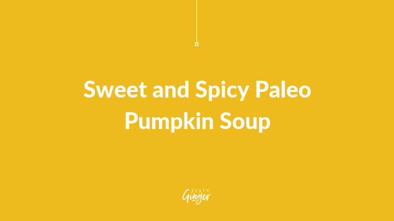 Sweet and Spicy Paleo Pumpkin Soup