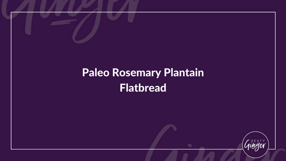 Paleo Rosemary Plantain Flatbread