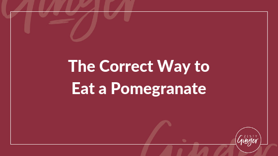 The Correct Way to Eat a Pomegranate