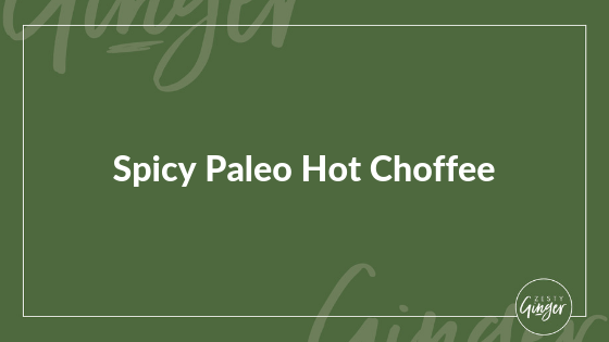 Spicy Paleo Hot Choffee