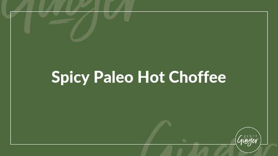 Spicy Paleo Hot Choffee