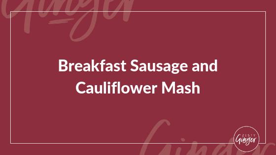 Breakfast Sausage and Cauliflower Mash
