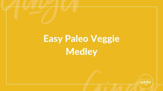 Easy Paleo Veggie Medley