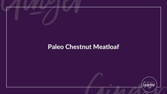 Paleo Chestnut Meatloaf