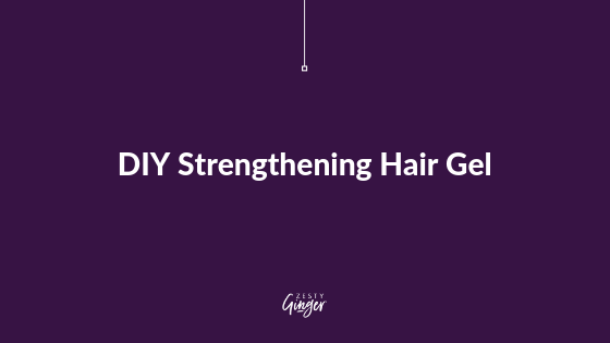 DIY Strengthening Hair Gel