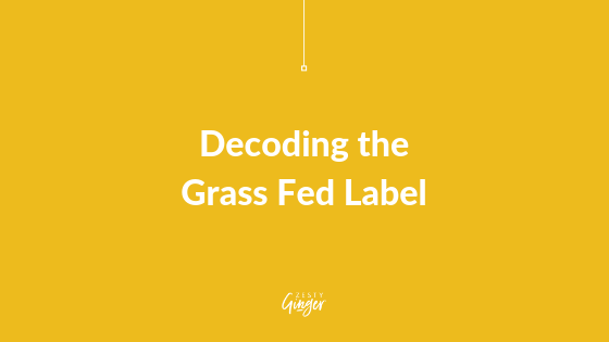 Decoding the Grass Fed Label