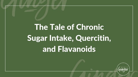 The Tale of Chronic Sugar Intake, Quercitin, and Flavanoids