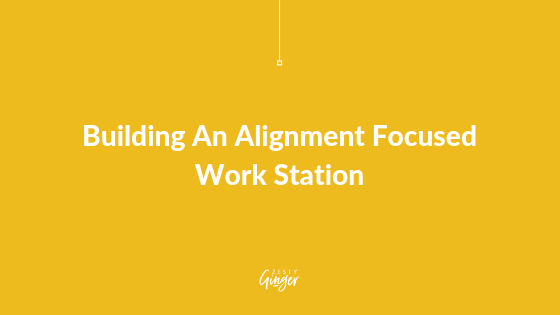 Building An Alignment Focused Work Station