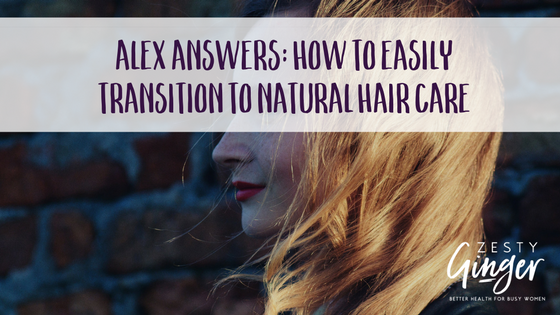 Alex Answers: How to Easily Transition to Natural Hair Care