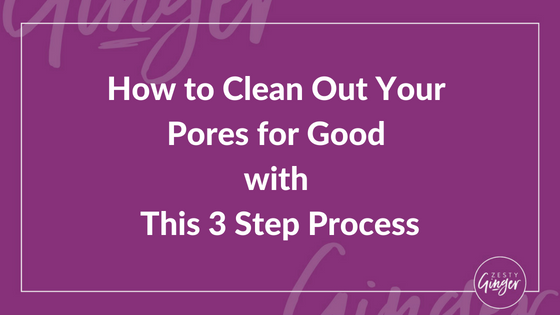 How to Actually Clean Out Your Pores for Good