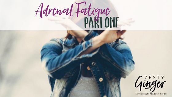 Adrenal Fatigue: Part 1