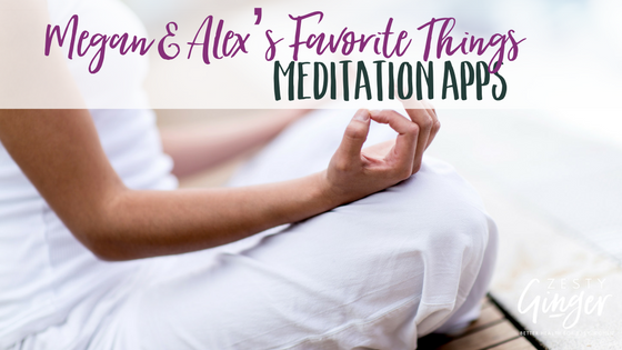 Megan & Alex's Favorite Things : Meditation Apps