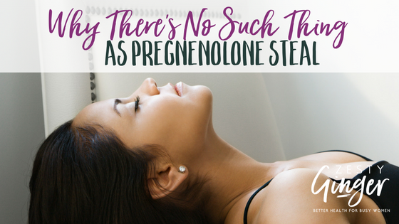 Why There's No Such Thing As Pregnenolone Steal