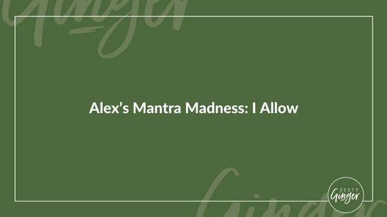 Alex's Mantra Madness: I Allow