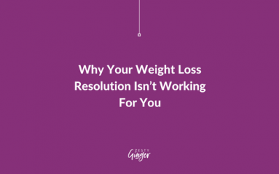 Why Your Weight Loss Resolution Isn't Working For You