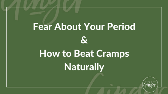 Fear About Your Period and How to Beat Cramps Naturally
