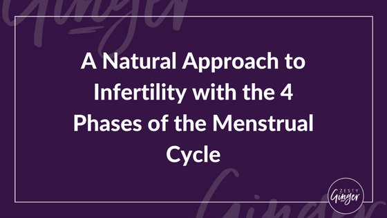 A Natural Approach to Infertility with the 4 Phases of the Menstrual Cycle