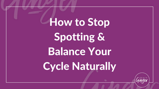 How to Stop Spotting and Balance Your Cycle Naturally