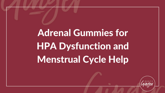 Adrenal Gummies for HPA Dysfunction and Menstrual Cycle Help