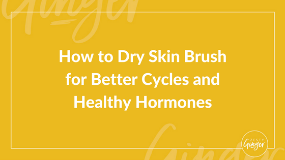 How to Dry Skin Brush for Better Cycles and Healthy Hormones