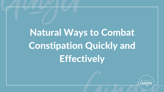 Natural Ways to Combat Constipation Quickly and Effectively