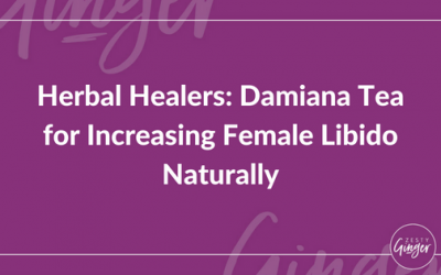 Herbal Healers: Damiana Tea for Increasing Female Libido Naturally