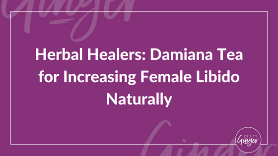 Herbal Healers: Damiana Tea for Increasing Female Libido Naturally