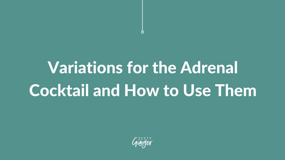 Variations for the Adrenal Cocktail and How to Use Them