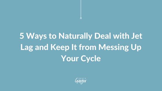 5 Ways to Naturally Deal with Jet Lag and Keep It from Messing Up Your Cycle