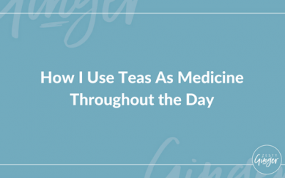 How I Use Teas As Medicine Throughout the Day