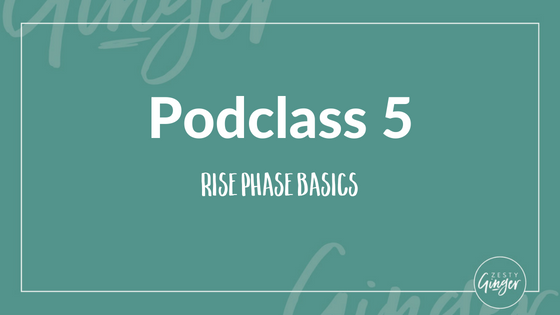 Podclass 5: Rise Phase Basics