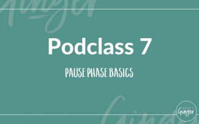 Podclass 7: Pause Phase Basics