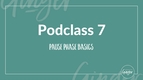 Podclass 7: Pause Phase Basics