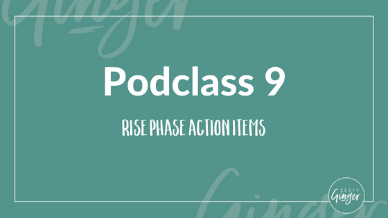 Podclass 9: Rise Phase Action Items