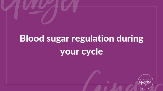 Blood sugar regulation during your cycle